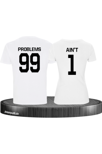 99 Problem Aint 1 Shirts in weiß Partnerlook