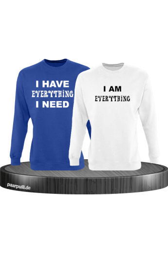 I have Everything i need und I am Everything Partnerlook Sweatshirts