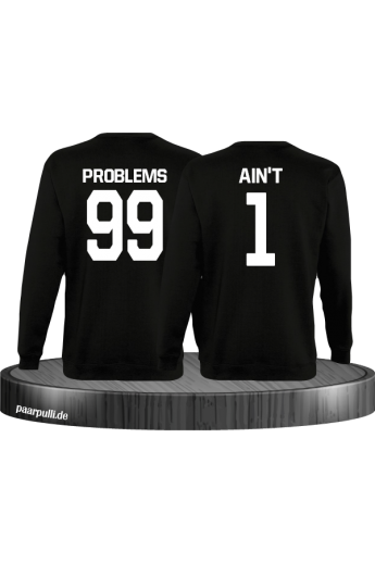 99 Problems Aint 1 Partnerlook Set Sweatshirts in schwarz