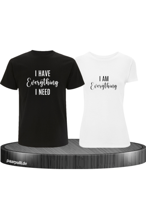 I have everything i need Partner T-Shirts in schwarz-weiß