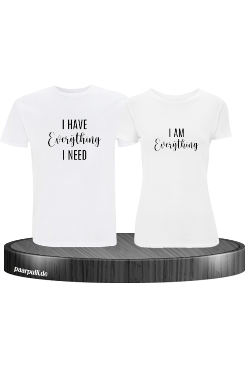 I have everything i need Partner T-Shirts in weiß